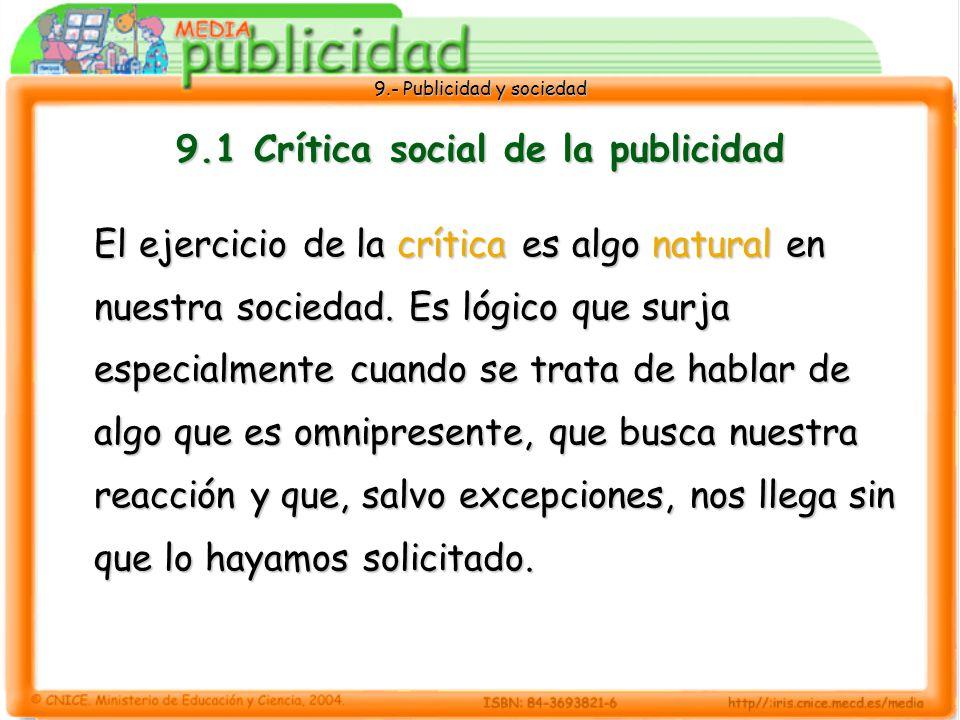 9.- Publicidad y sociedad 9.1 Crítica social de la publicidad El ejercicio de la crítica es algo natural en nuestra sociedad.
