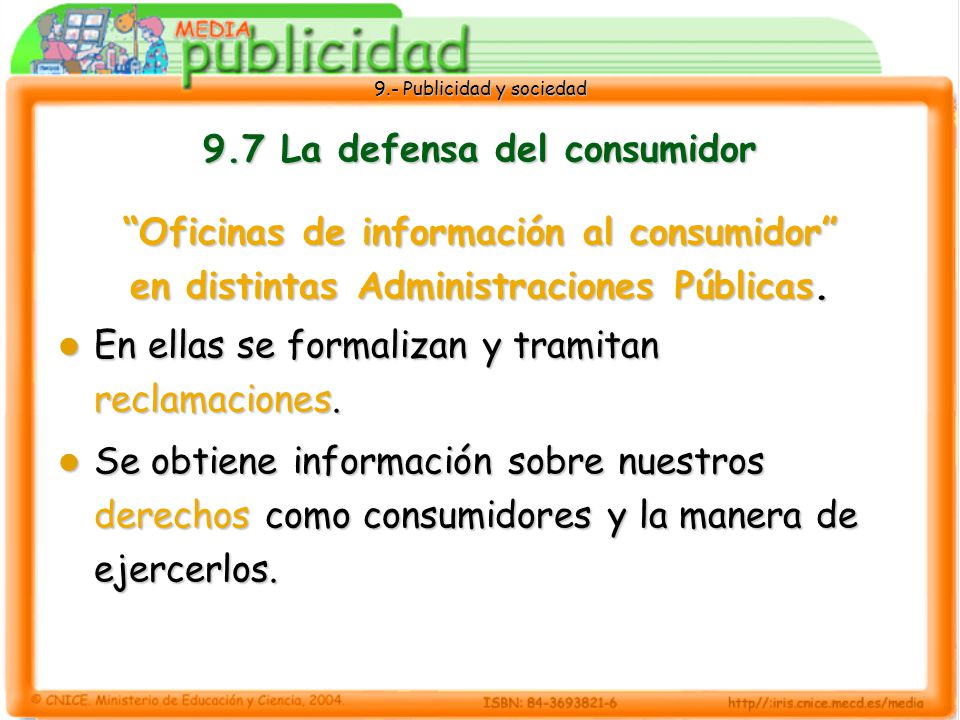 9.- Publicidad y sociedad 9.7 La defensa del consumidor Oficinas de información al consumidor en distintas Administraciones Públicas.