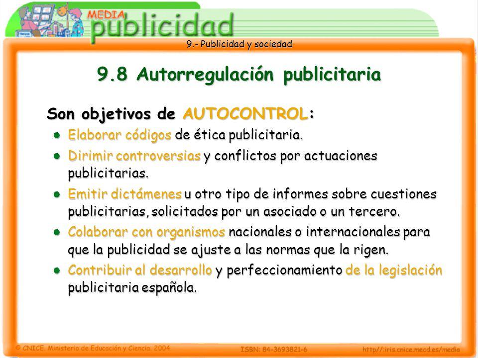 9.- Publicidad y sociedad 9.8 Autorregulación publicitaria Son objetivos de AUTOCONTROL: Elaborar códigos de ética publicitaria.