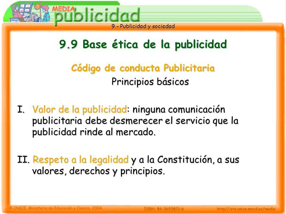 9.- Publicidad y sociedad 9.9 Base ética de la publicidad Código de conducta Publicitaria Principios básicos I.