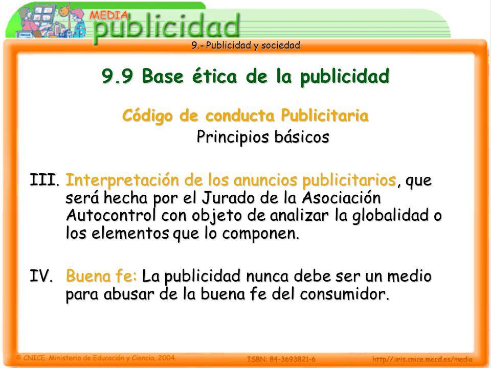 9.- Publicidad y sociedad 9.9 Base ética de la publicidad Código de conducta Publicitaria Principios básicos III.