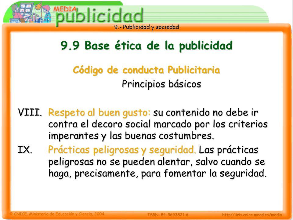 9.- Publicidad y sociedad 9.9 Base ética de la publicidad Código de conducta Publicitaria Principios básicos VIII.