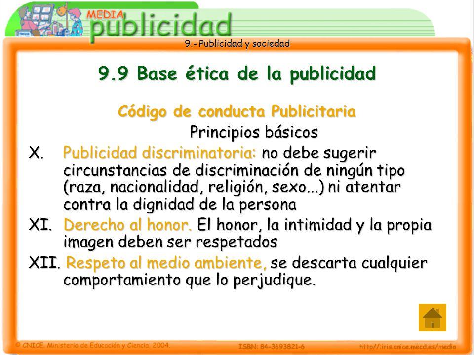 9.- Publicidad y sociedad 9.9 Base ética de la publicidad Código de conducta Publicitaria Principios básicos X.
