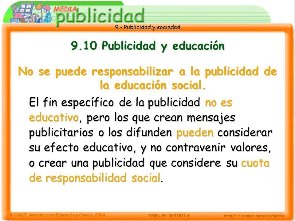 9.- Publicidad y sociedad 9.10 Publicidad y educación No se puede responsabilizar a la publicidad de la educación social.