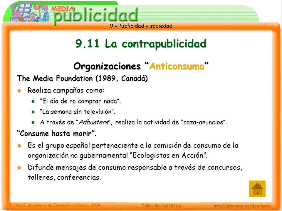 9.- Publicidad y sociedad 9.11 La contrapublicidad Organizaciones Anticonsumo The Media Foundation (1989, Canadá) Realiza campañas como: Realiza campañas como: El día de no comprar nada.