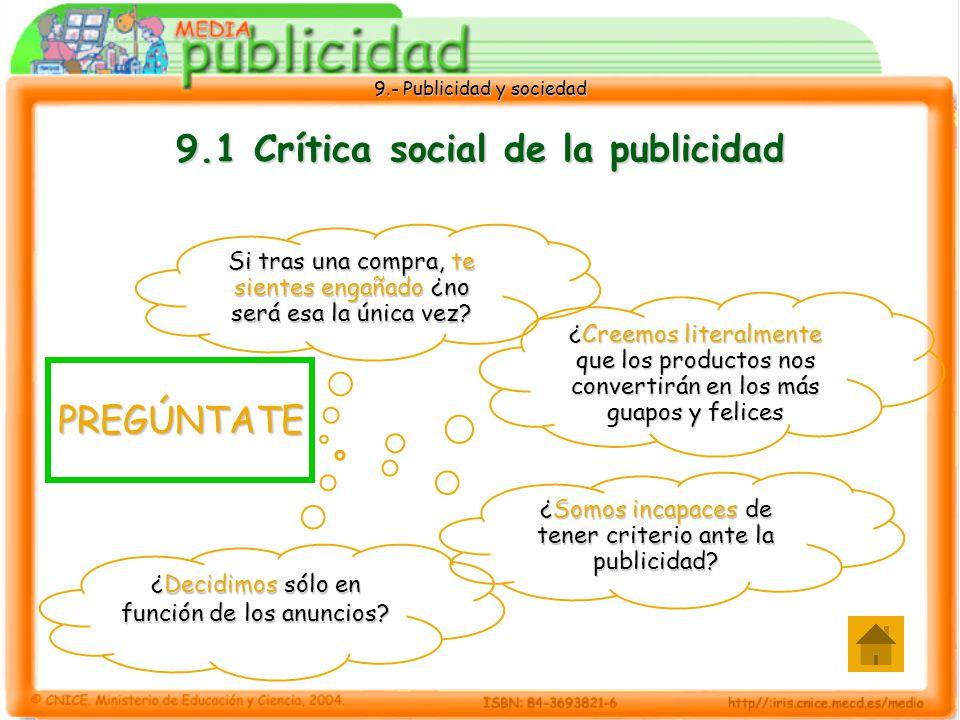 9.- Publicidad y sociedad 9.1 Crítica social de la publicidad Si tras una compra, te sientes engañado ¿no será esa la única vez.