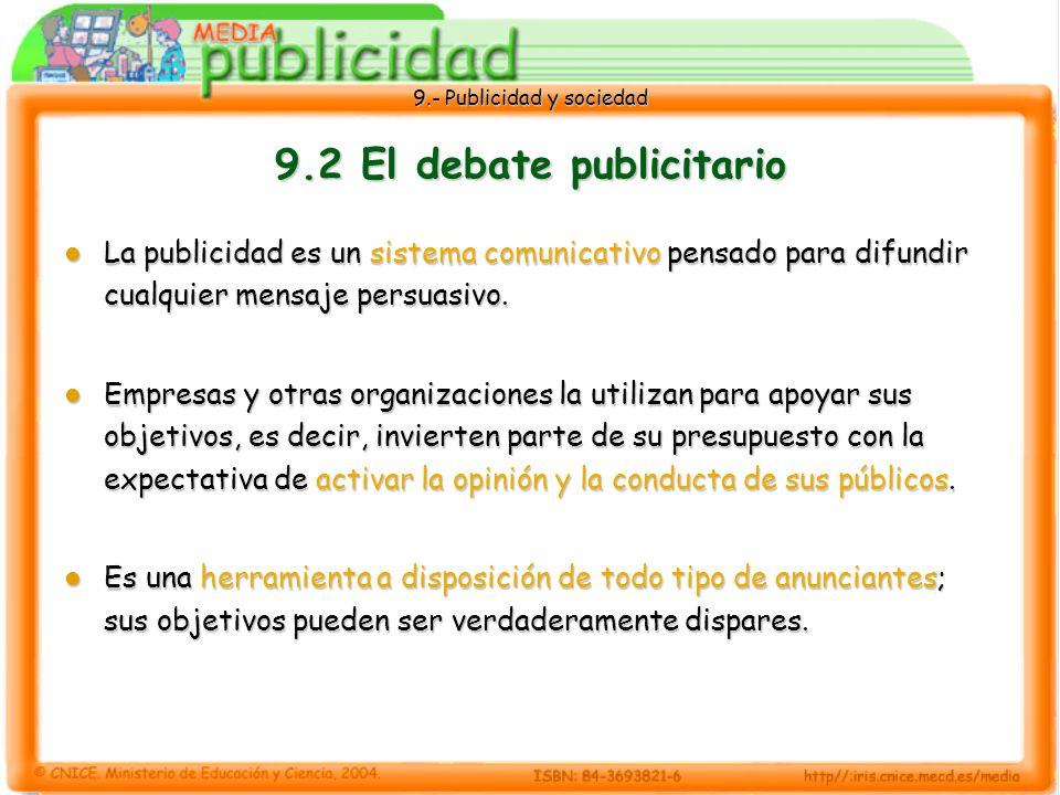 9.- Publicidad y sociedad 9.2 El debate publicitario La publicidad es un sistema comunicativo pensado para difundir cualquier mensaje persuasivo.