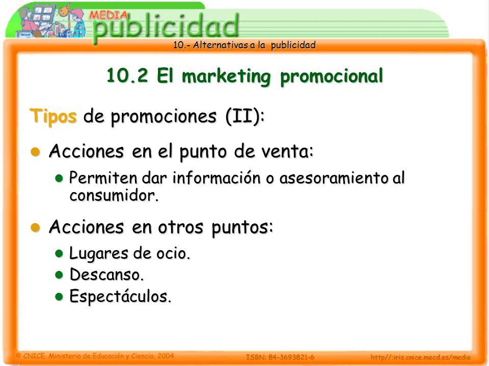 10.- Alternativas a la publicidad 10.2 El marketing promocional Tipos de promociones (II): Acciones en el punto de venta: Acciones en el punto de venta: Permiten dar información o asesoramiento al consumidor.