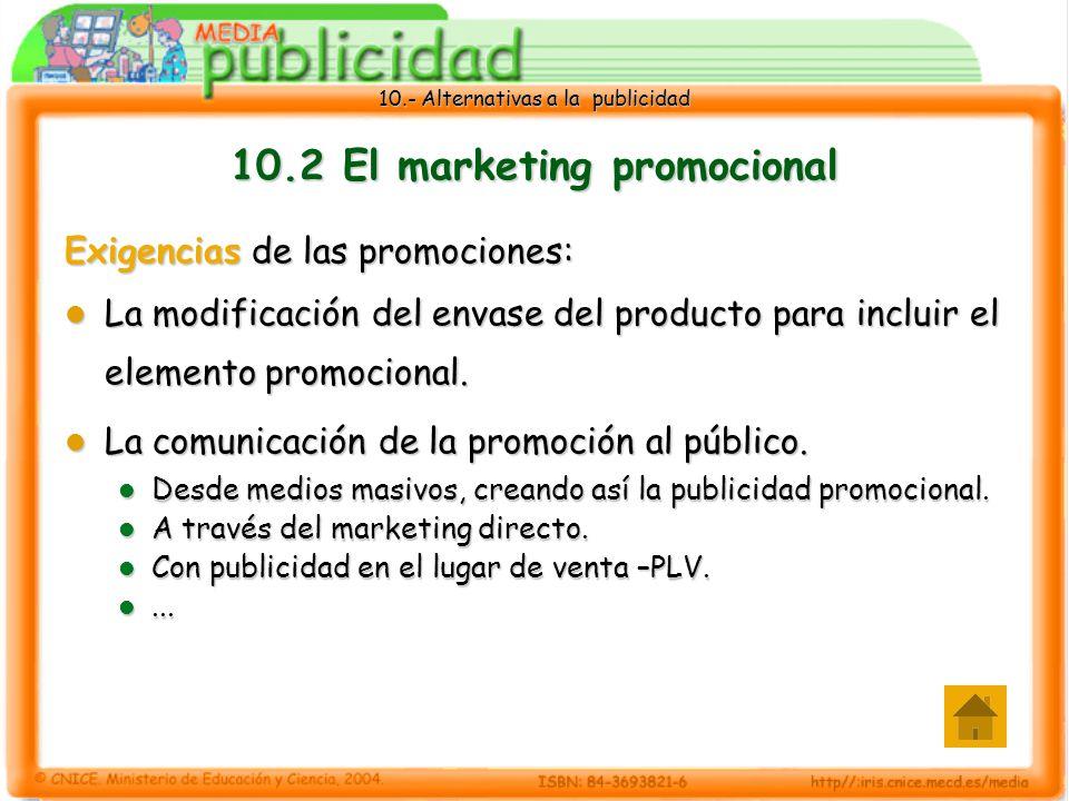 10.- Alternativas a la publicidad 10.2 El marketing promocional Exigencias de las promociones: La modificación del envase del producto para incluir el elemento promocional.