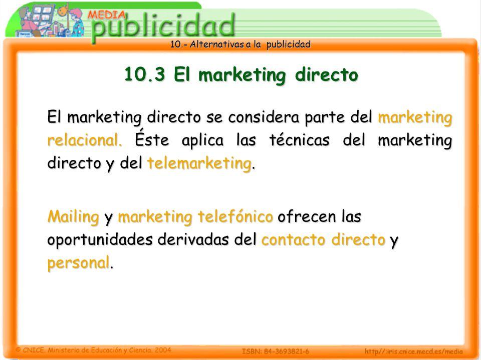 10.- Alternativas a la publicidad 10.3 El marketing directo El marketing directo se considera parte del marketing relacional.