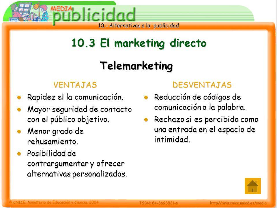 10.- Alternativas a la publicidad 10.3 El marketing directo VENTAJAS Rapidez el la comunicación.