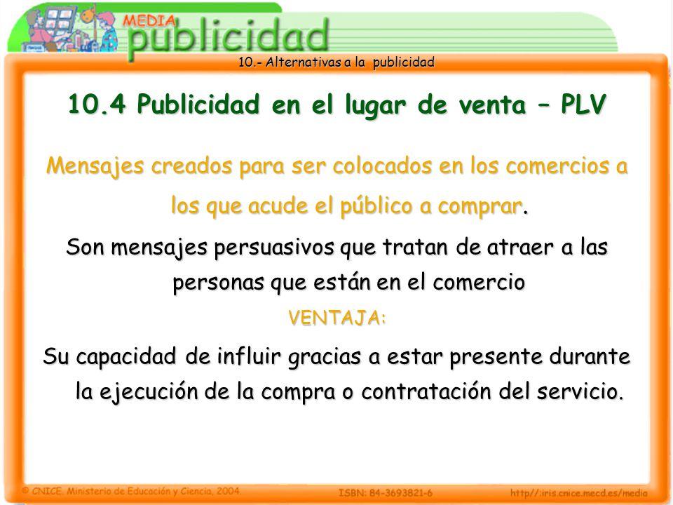 10.- Alternativas a la publicidad 10.4 Publicidad en el lugar de venta – PLV Mensajes creados para ser colocados en los comercios a los que acude el público a comprar.