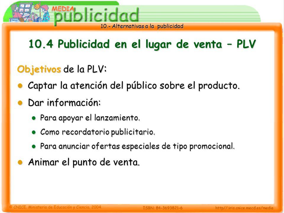 10.- Alternativas a la publicidad 10.4 Publicidad en el lugar de venta – PLV Objetivos de la PLV : Captar la atención del público sobre el producto.