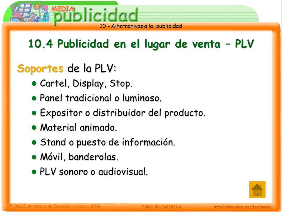 10.- Alternativas a la publicidad 10.4 Publicidad en el lugar de venta – PLV Soportes de la PLV: Cartel, Display, Stop.
