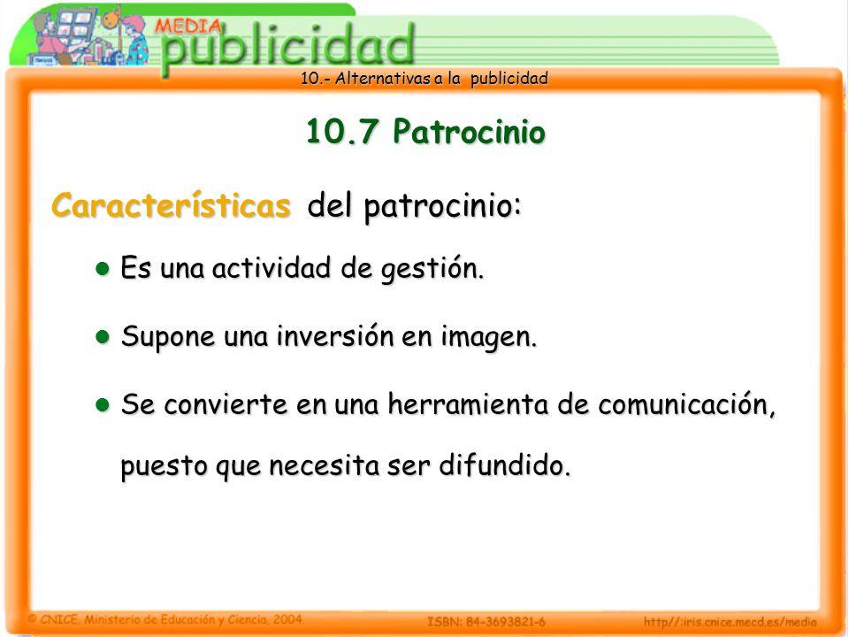 10.- Alternativas a la publicidad 10.7 Patrocinio Características del patrocinio: Es una actividad de gestión.