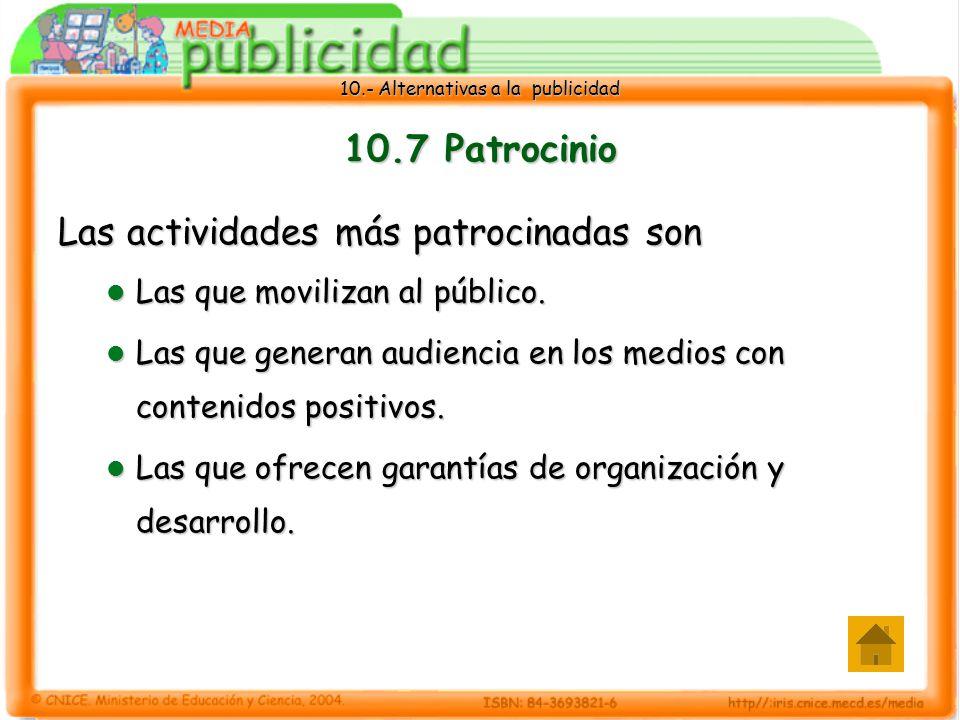 10.- Alternativas a la publicidad 10.7 Patrocinio Las actividades más patrocinadas son Las que movilizan al público.