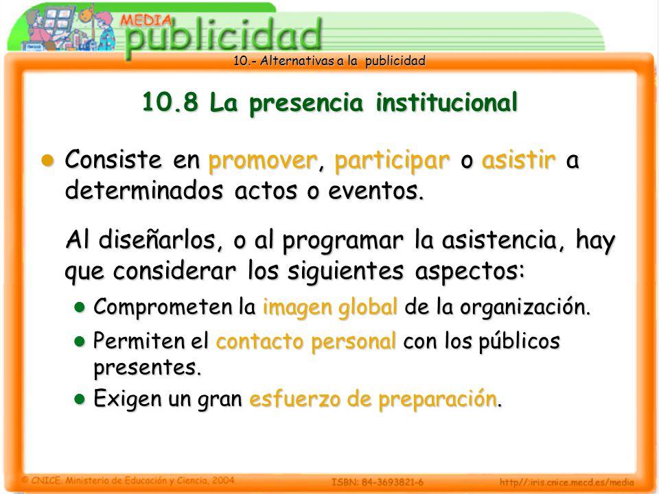 10.- Alternativas a la publicidad 10.8 La presencia institucional Consiste en promover, participar o asistir a determinados actos o eventos.
