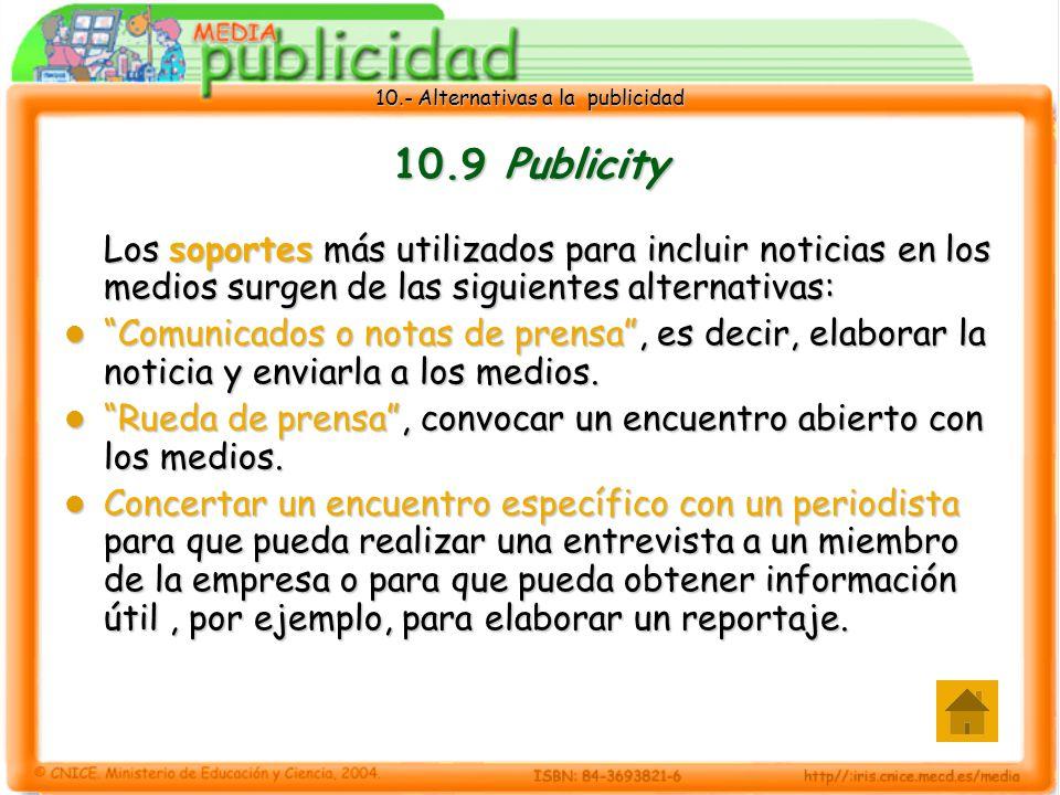 10.- Alternativas a la publicidad 10.9 Publicity Los soportes más utilizados para incluir noticias en los medios surgen de las siguientes alternativas: Comunicados o notas de prensa, es decir, elaborar la noticia y enviarla a los medios.