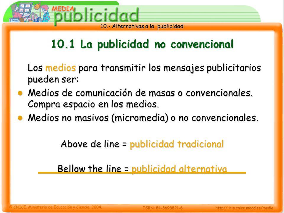 10.- Alternativas a la publicidad 10.1 La publicidad no convencional Los medios para transmitir los mensajes publicitarios pueden ser: Medios de comunicación de masas o convencionales.