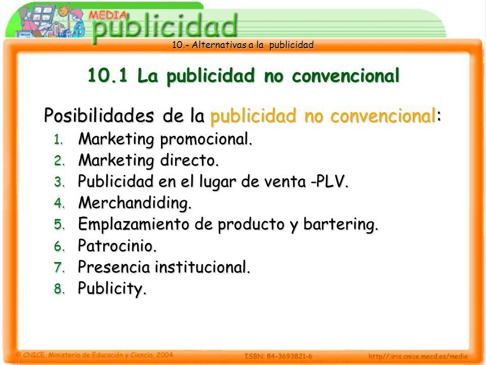 10.- Alternativas a la publicidad 10.1 La publicidad no convencional Posibilidades de la publicidad no convencional: 1.