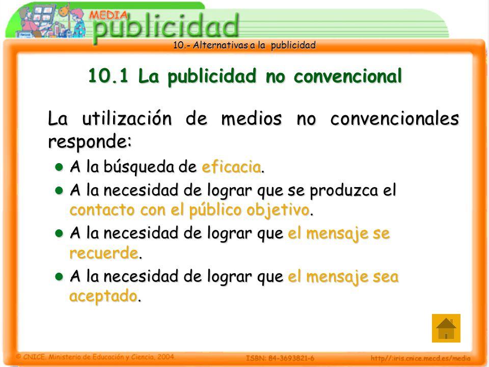 10.- Alternativas a la publicidad 10.1 La publicidad no convencional La utilización de medios no convencionales responde: A la búsqueda de eficacia.