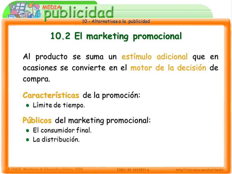 10.- Alternativas a la publicidad 10.2 El marketing promocional Al producto se suma un estímulo adicional que en ocasiones se convierte en el motor de la decisión de compra.
