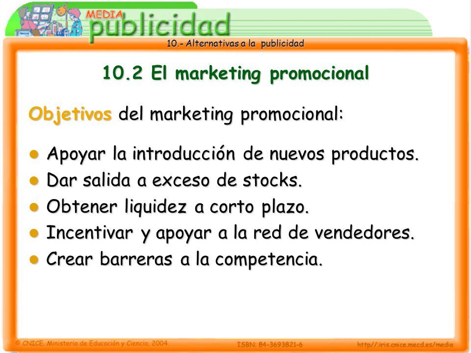 10.- Alternativas a la publicidad 10.2 El marketing promocional Objetivos del marketing promocional: Apoyar la introducción de nuevos productos.