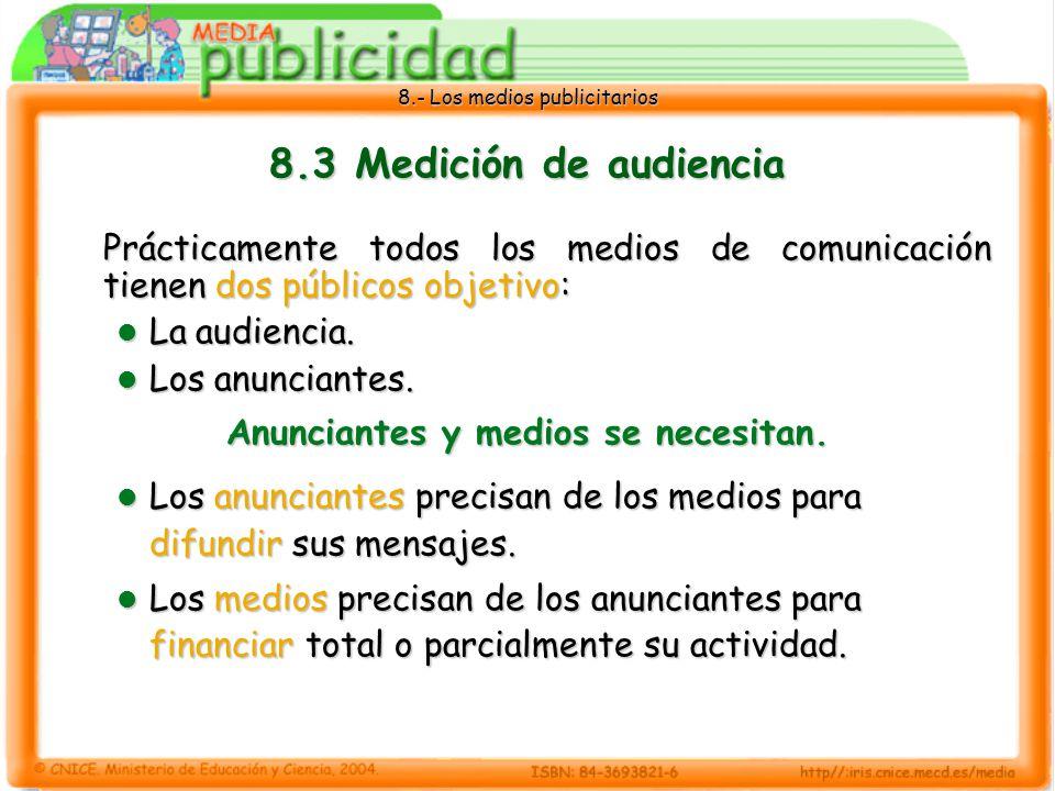 8.- Los medios publicitarios 8.3 Medición de audiencia Prácticamente todos los medios de comunicación tienen dos públicos objetivo: La audiencia. La a