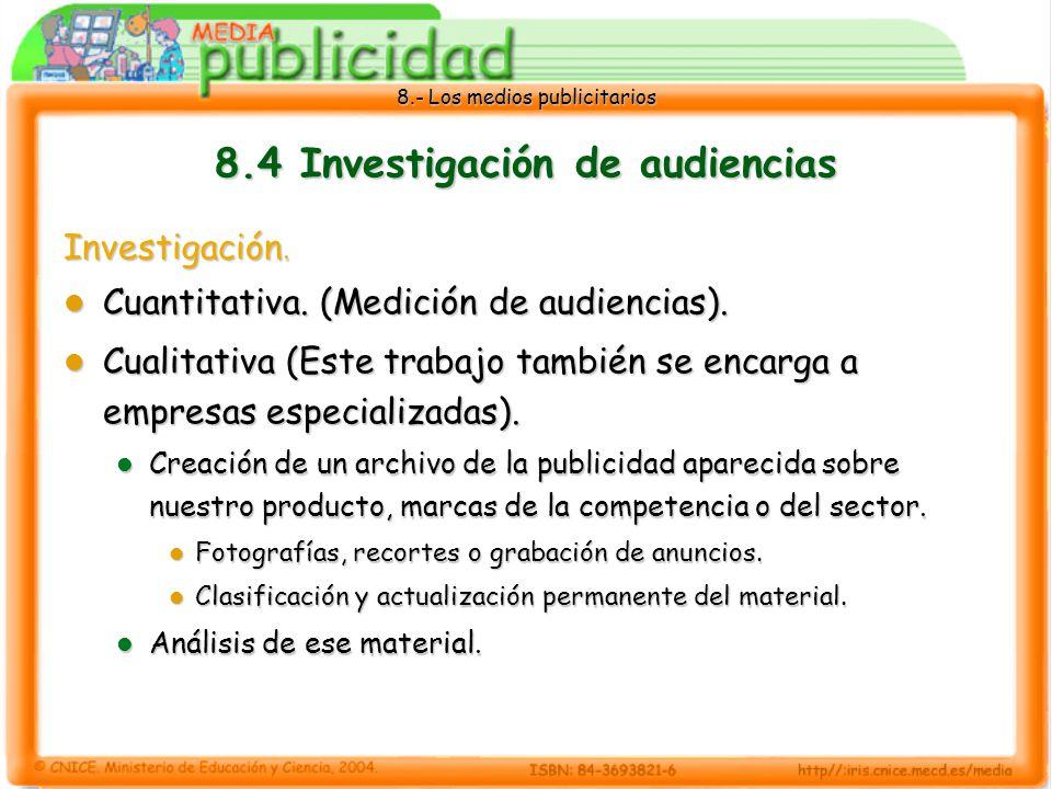 8.- Los medios publicitarios 8.4 Investigación de audiencias Investigación. Cuantitativa. (Medición de audiencias). Cuantitativa. (Medición de audienc