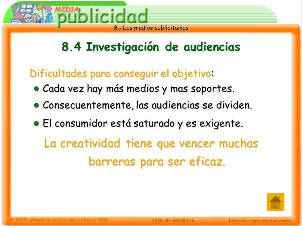 8.- Los medios publicitarios 8.4 Investigación de audiencias Dificultades para conseguir el objetivo: Cada vez hay más medios y mas soportes. Cada vez
