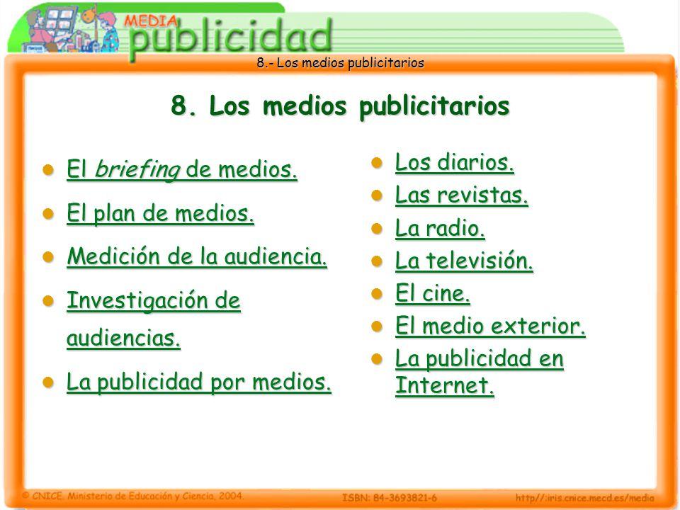 8.- Los medios publicitarios 8.1 El briefing de medios Los canales de transmisión convencionales de mensajes publicitarios son: Los medios de comunicación de masas.