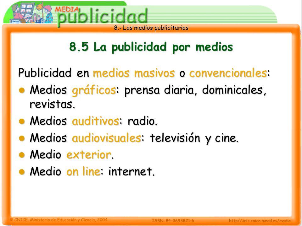 8.- Los medios publicitarios 8.5 La publicidad por medios Publicidad en medios masivos o convencionales: Medios gráficos: prensa diaria, dominicales,