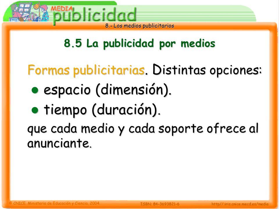 8.- Los medios publicitarios 8.5 La publicidad por medios Formas publicitarias. D istintas opciones: espacio (dimensión). espacio (dimensión). tiempo