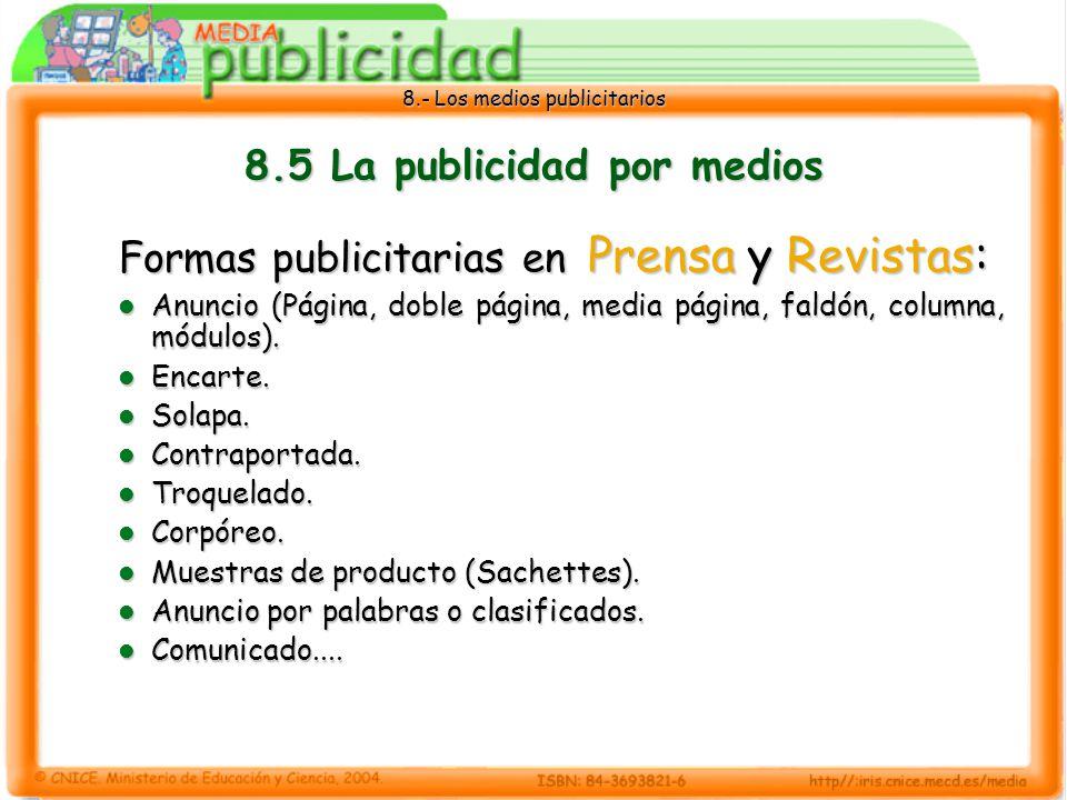 8.- Los medios publicitarios 8.5 La publicidad por medios Formas publicitarias en Prensa y Revistas: Anuncio (Página, doble página, media página, fald
