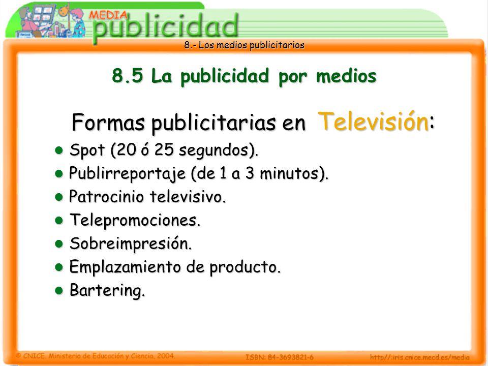 8.- Los medios publicitarios 8.5 La publicidad por medios Formas publicitarias en Televisión: Spot (20 ó 25 segundos). Spot (20 ó 25 segundos). Publir