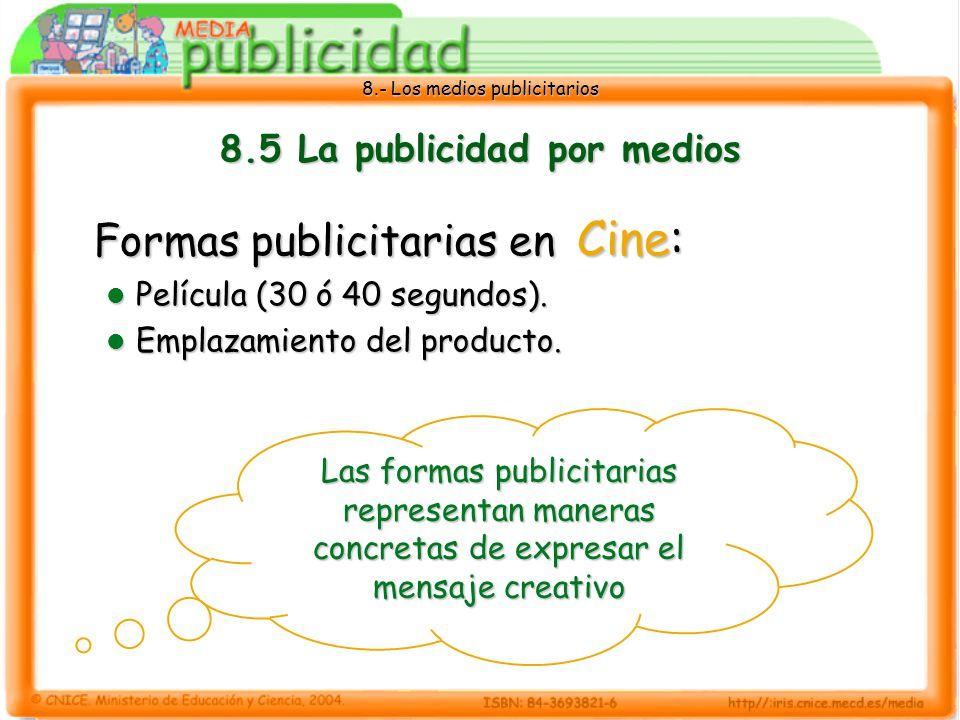8.- Los medios publicitarios 8.5 La publicidad por medios Formas publicitarias en Cine: Película (30 ó 40 segundos). Película (30 ó 40 segundos). Empl