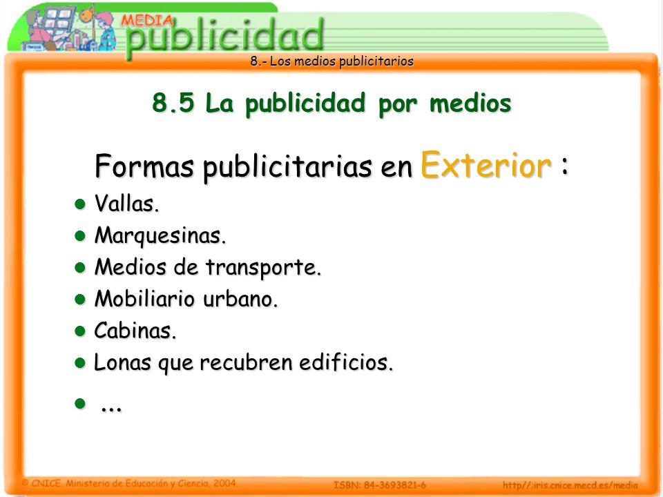 8.- Los medios publicitarios 8.5 La publicidad por medios Formas publicitarias en Exterior : Vallas. Vallas. Marquesinas. Marquesinas. Medios de trans