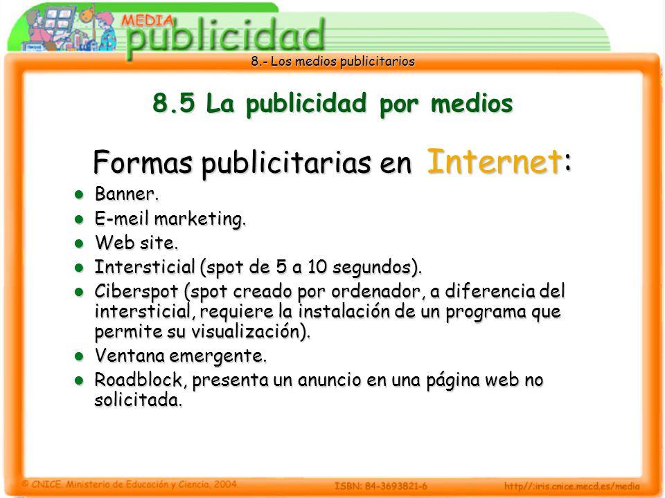 8.- Los medios publicitarios 8.5 La publicidad por medios Formas publicitarias en Internet: Banner. Banner. E-meil marketing. E-meil marketing. Web si