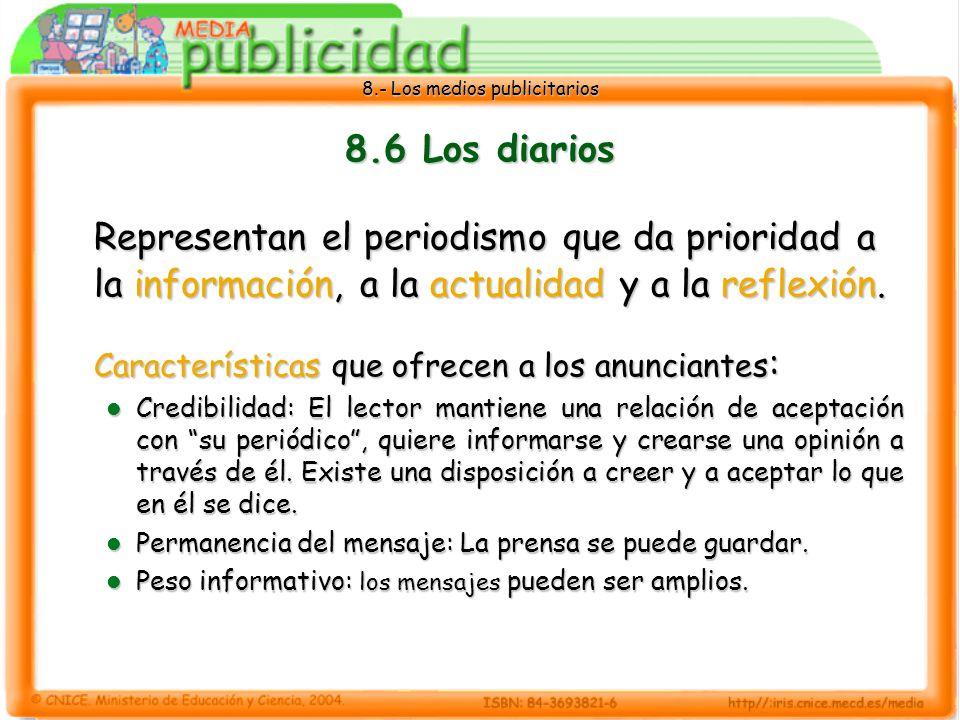 8.- Los medios publicitarios 8.6 Los diarios Representan el periodismo que da prioridad a la información, a la actualidad y a la reflexión. Caracterís