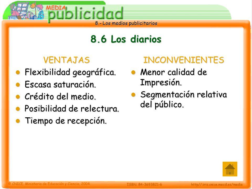8.- Los medios publicitarios 8.6 Los diarios VENTAJAS Flexibilidad geográfica. Flexibilidad geográfica. Escasa saturación. Escasa saturación. Crédito