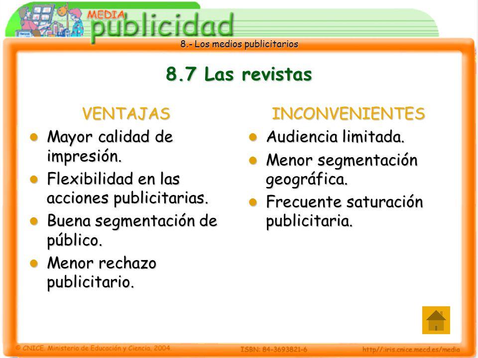 8.- Los medios publicitarios 8.7 Las revistas VENTAJAS Mayor calidad de impresión. Mayor calidad de impresión. Flexibilidad en las acciones publicitar
