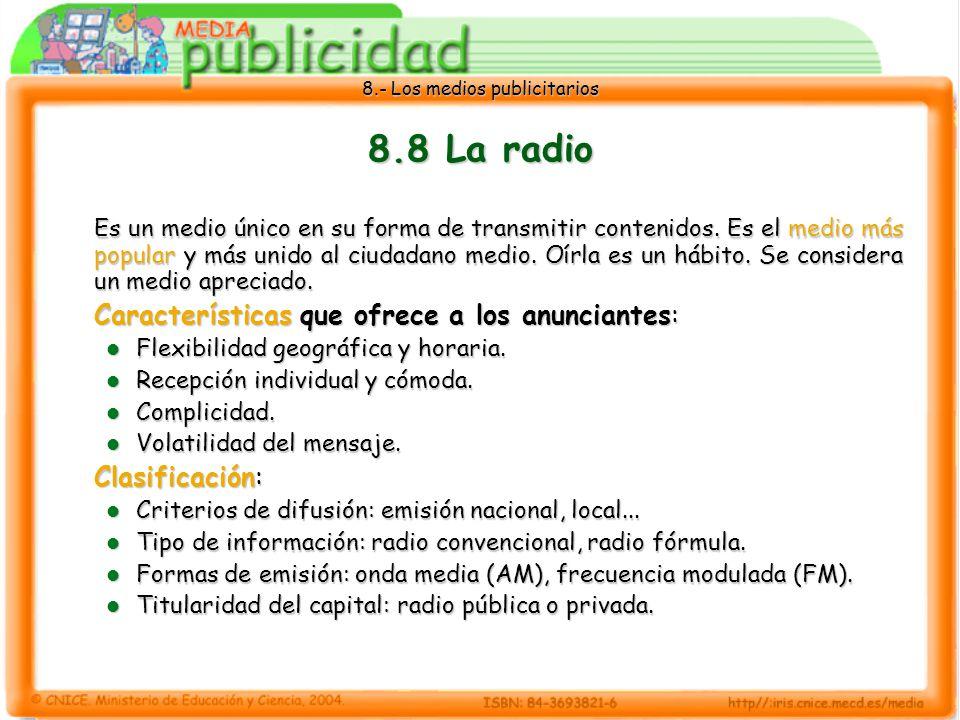8.- Los medios publicitarios 8.8 La radio Es un medio único en su forma de transmitir contenidos. Es el medio más popular y más unido al ciudadano med