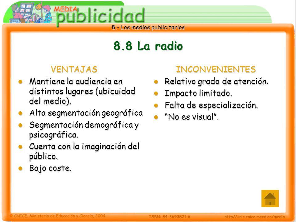 8.- Los medios publicitarios 8.8 La radio VENTAJAS Mantiene la audiencia en distintos lugares (ubicuidad del medio). Mantiene la audiencia en distinto