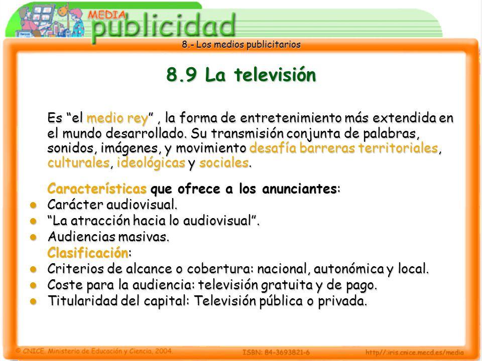 8.- Los medios publicitarios 8.9 La televisión Es el medio rey, la forma de entretenimiento más extendida en el mundo desarrollado. Su transmisión con