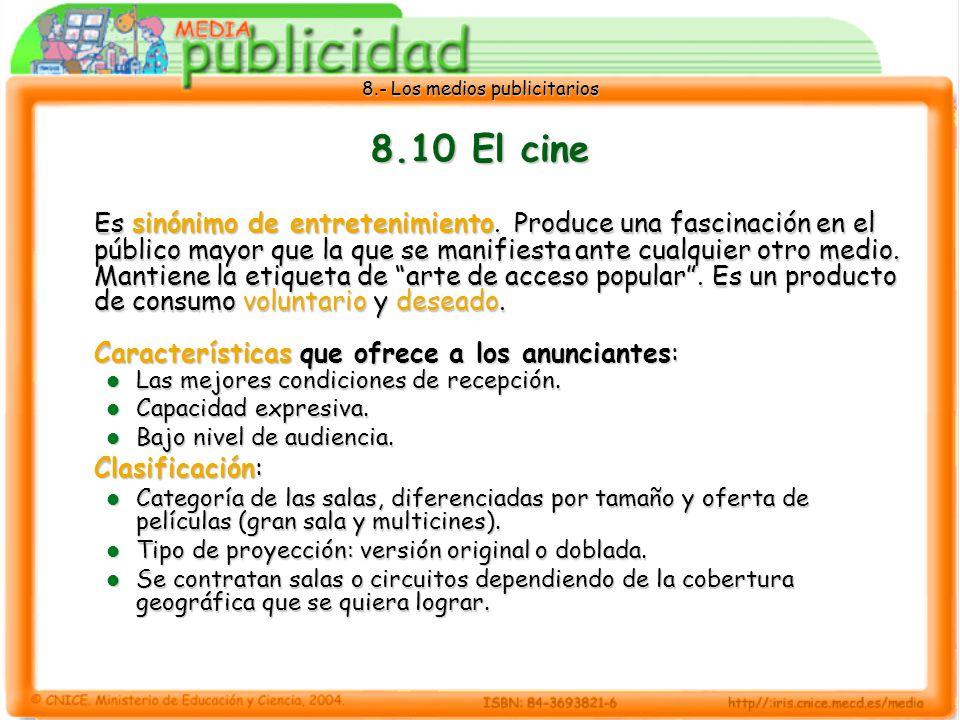 8.- Los medios publicitarios 8.10 El cine Es sinónimo de entretenimiento. Produce una fascinación en el público mayor que la que se manifiesta ante cu