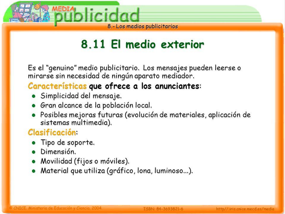 8.- Los medios publicitarios 8.11 El medio exterior Es el genuino medio publicitario. Los mensajes pueden leerse o mirarse sin necesidad de ningún apa