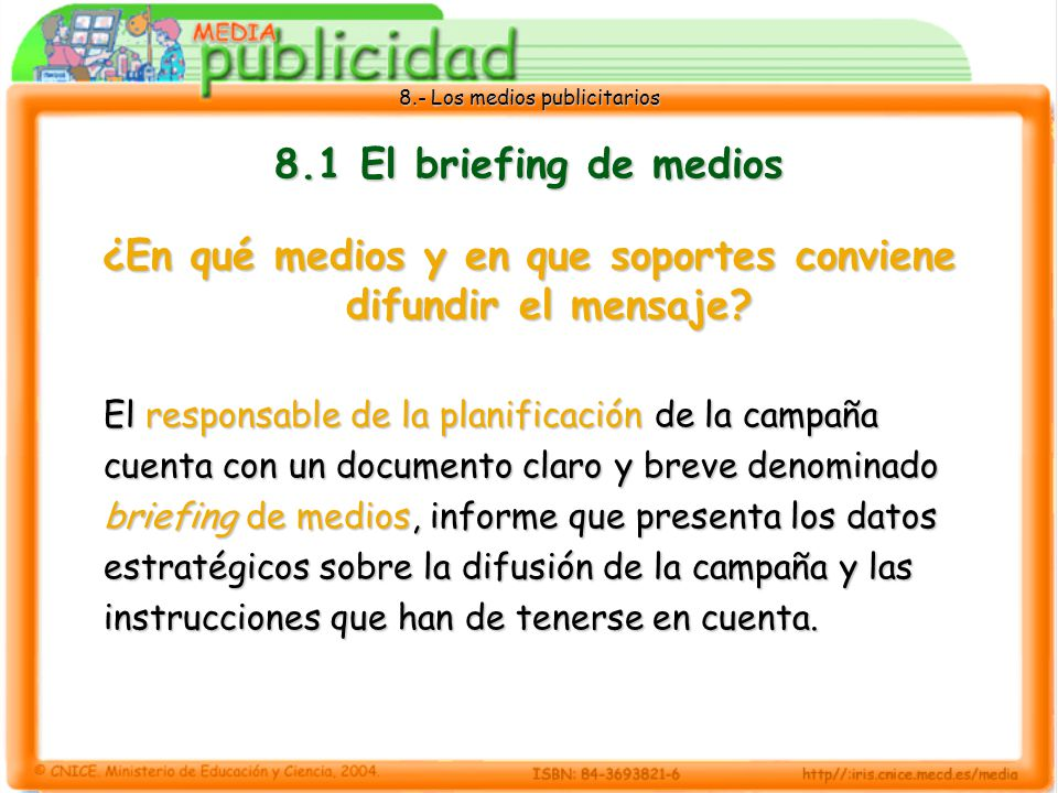 8.- Los medios publicitarios 8.1 El briefing de medios ¿En qué medios y en que soportes conviene difundir el mensaje? El responsable de la planificaci