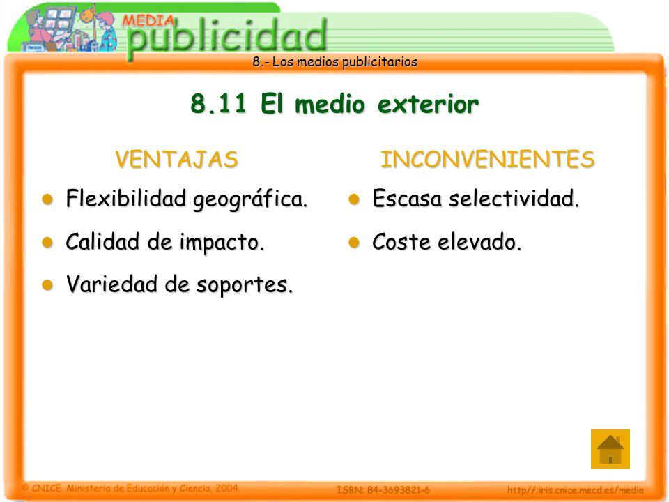 8.- Los medios publicitarios 8.11 El medio exterior VENTAJAS Flexibilidad geográfica. Flexibilidad geográfica. Calidad de impacto. Calidad de impacto.