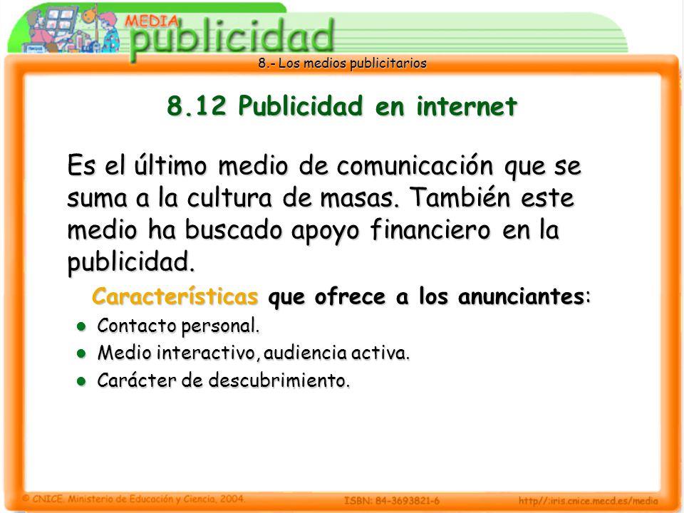 8.- Los medios publicitarios 8.12 Publicidad en internet Es el último medio de comunicación que se suma a la cultura de masas. También este medio ha b