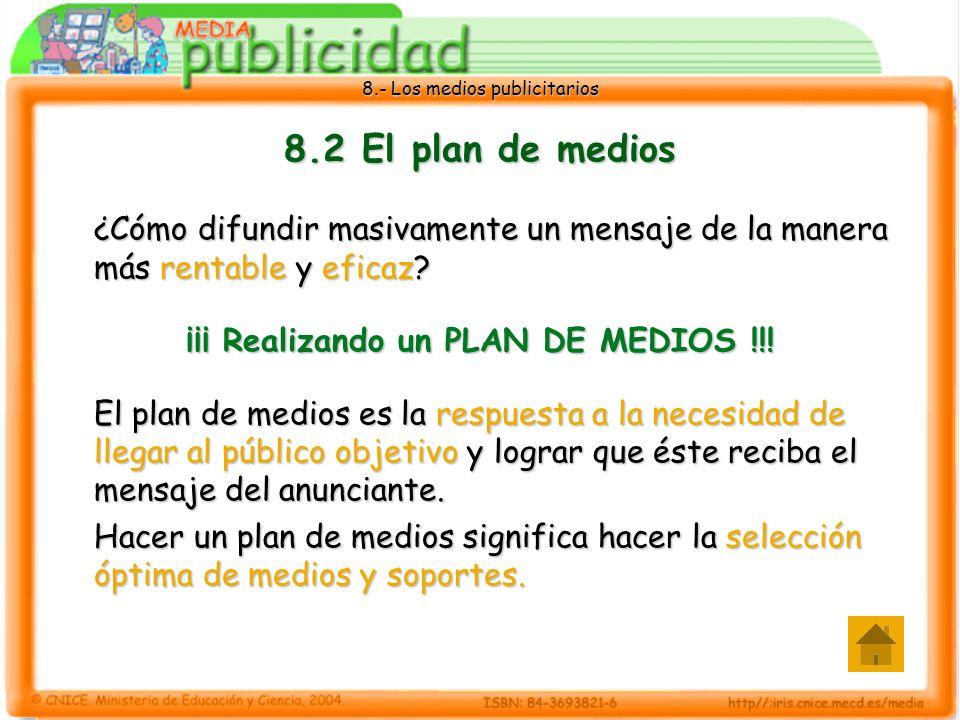 8.- Los medios publicitarios 8.2 El plan de medios ¿Cómo difundir masivamente un mensaje de la manera más rentable y eficaz? ¡¡¡ Realizando un PLAN DE